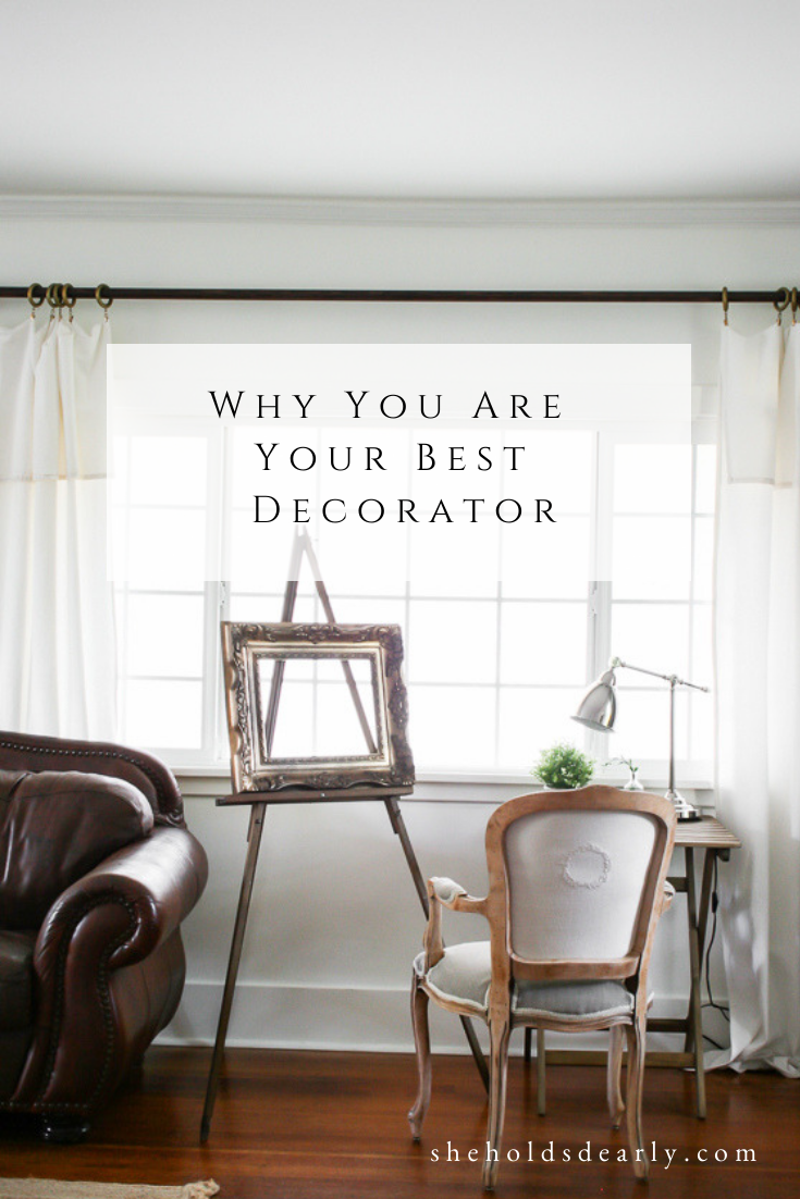 You Are Your Best Decorator by sheholdsdearly.com
