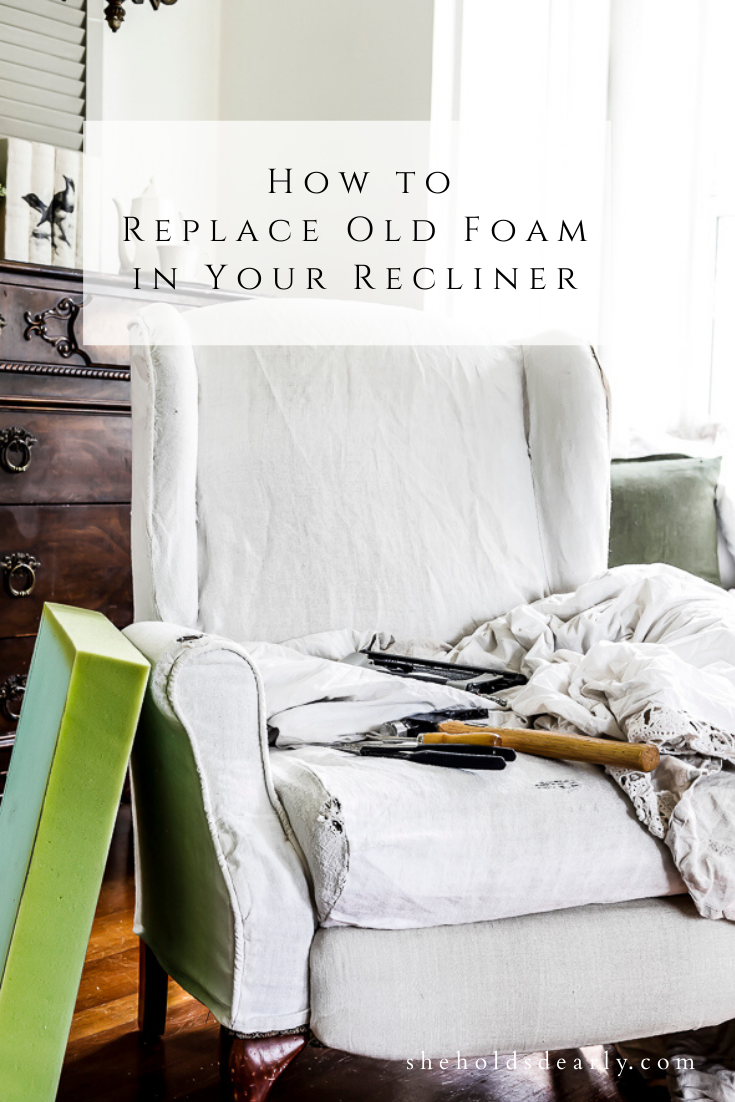 How to Replace Old Foam in Your Recliner by sheholdsdearly.com